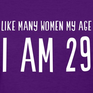 Like many women my age I am 29 Women's T-Shirts - Women's T-Shirt