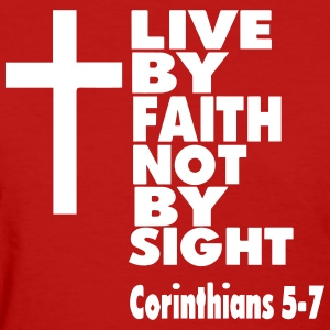 LIVE BY FAITH NOT BY SIGHT - Women's T-Shirt