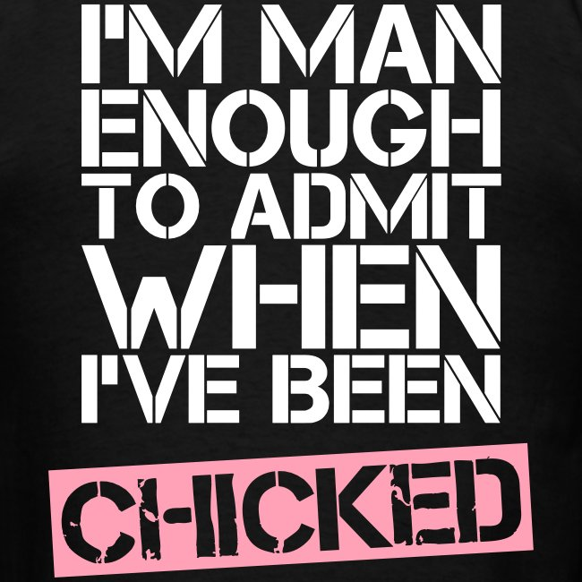 I've been chicked