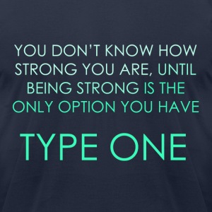 You Don't Know How Strong you Are - Type One  T-Shirts - Men's T-Shirt by American Apparel