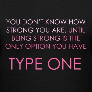 You Don't Know How Strong you Are - Type One  Women's T-Shirts - Women's V-Neck T-Shirt