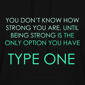 You Don't Know How Strong you Are - Type One  Hoodies - Women's Hoodie