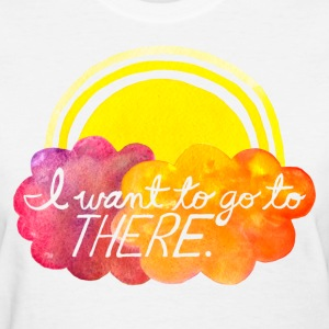 I want to go to there Women's T-Shirts - Women's T-Shirt