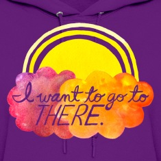 I want to go to there Hoodies