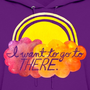 I want to go to there Hoodies - Women's Hoodie