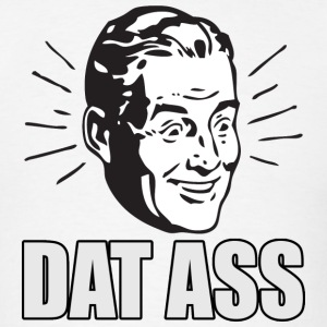 Dat Ass - Funny - Meme - Twerking - Humorous T-Shirts - Men's T-Shirt