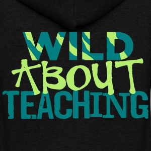 Wild About Teaching Zip Hoodies & Jackets - Unisex Fleece Zip Hoodie by American Apparel