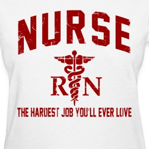 nurse the hardest job you'll ever love - Women's T-Shirt