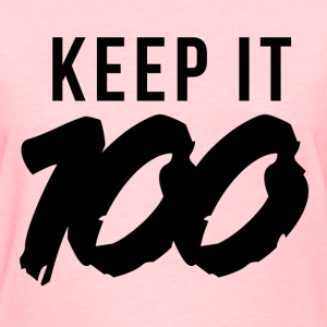 Keep it 100 Women's T-Shirts - Women's T-Shirt