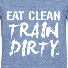 eat_clean_train_dirty T-Shirts