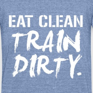 eat_clean_train_dirty T-Shirts - Unisex Tri-Blend T-Shirt by American Apparel