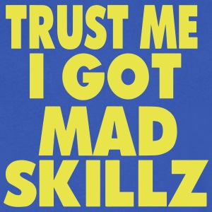 TRUST ME I GOT MAD SKILLZ T-Shirts - Men's V-Neck T-Shirt by Canvas