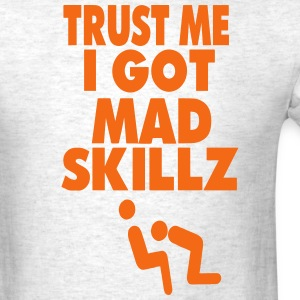 TRUST ME I GOT MAD SKILLZ (x rated vision) T-Shirts - Men's T-Shirt