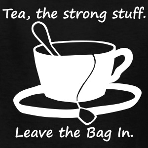 tea the strong stuff. leave the bag in Kids' Shirts - Kids' T-Shirt