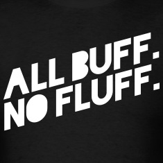 ALL BUFF NO FLUFF T-Shirts