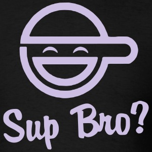 Sup Bro? T-Shirts - Men's T-Shirt