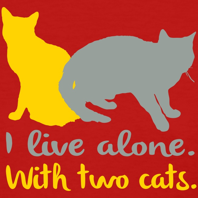 I live alone with two cats