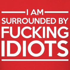 Surrounded By Idiots  T-Shirts