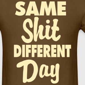 Same Shit Different Day T-Shirts - Men's T-Shirt