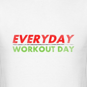 Everyday Workout Day T-Shirts - Men's T-Shirt