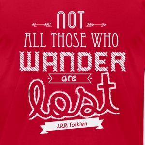 Not all those who wander are lost. T-Shirts - Men's T-Shirt by American Apparel