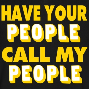 HAVE YOUR PEOPLE CALL MY PEOPLE T-Shirts - Men's V-Neck T-Shirt by Canvas