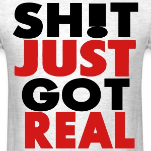 SHIT JUST GOT REAL T-Shirts - Men's T-Shirt