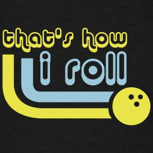 That's How I Roll - Bowling - Sports - League Team T-Shirts - Men's T-Shirt