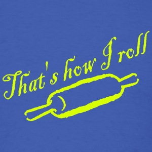 That's How I Roll - Baked - Bakery - Chef - Cook T-Shirts - Men's T-Shirt