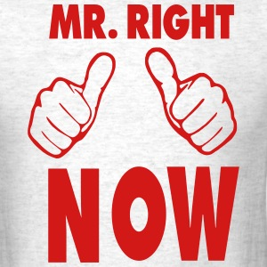MR. RIGHT NOW T-Shirts - Men's T-Shirt