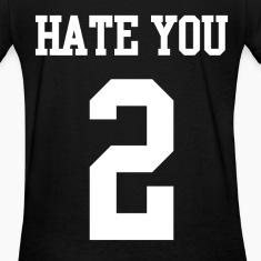 Hate you 2 Women's T-Shirts