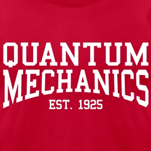 Quantum Mechanics - Est. 1925 (over-under) T-Shirts - Men's T-Shirt by American Apparel