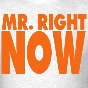 MR. RIGHT NOW - Men's T-Shirt