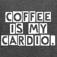 Design ~ Coffee Is My Cardio