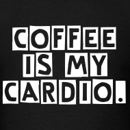 Design ~ Coffee Is My Cardio - men's