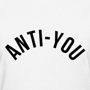 Anti-you Women's T-Shirts - Women's T-Shirt