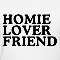 Homie Lover Friend Women's T-Shirts