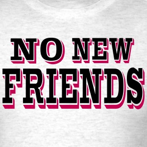 NO NEW FRIENDS T-Shirts - Men's T-Shirt