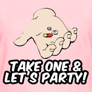 Take one & let's party Women's T-Shirts - Women's T-Shirt