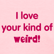Design ~ I love your kind of weird!