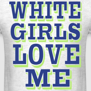 WHITE GIRLS LOVE ME T-Shirts - Men's T-Shirt
