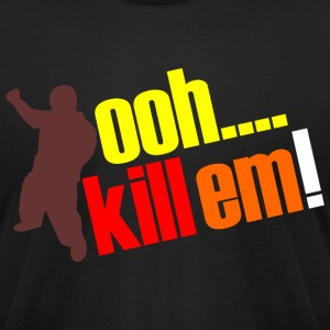 OOH KILL EM T-Shirts - Men's T-Shirt by American Apparel