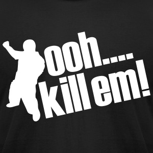 OOH KILL EM' T-Shirts - Men's T-Shirt by American Apparel