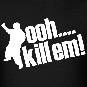 OOH KILL EM' T-Shirts - Men's T-Shirt