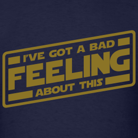 i-ve-got-a-bad-feeling-about-this_design