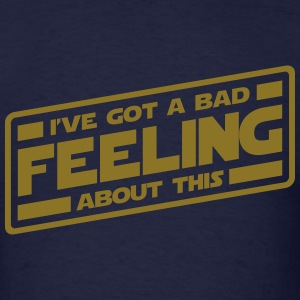I've Got A Bad Feeling About This - Men's T-Shirt