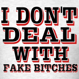 I DON'T DEAL WITH FAKE BITCHES - Men's T-Shirt