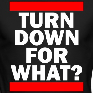 TURN DOWN FOR WHAT? Long Sleeve Shirts - Men's Long Sleeve T-Shirt by Next Level