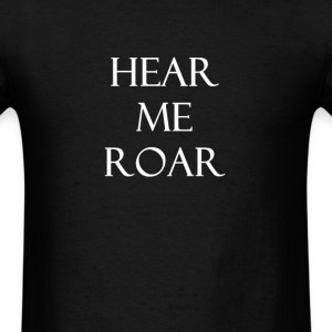 hear me ROAR T-Shirts - Men's T-Shirt