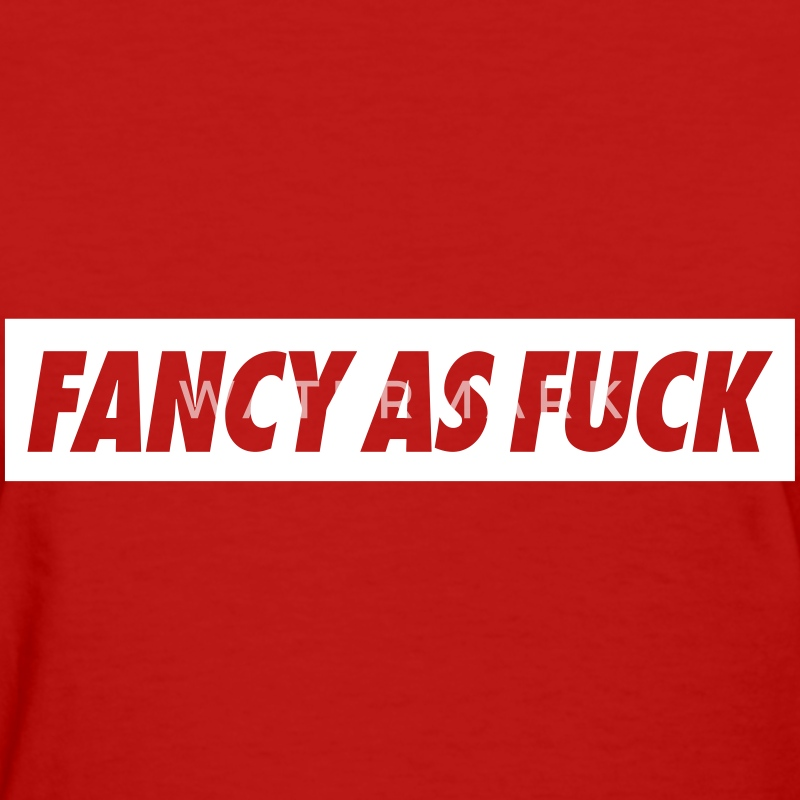 Fancy As Fuck Women's T-Shirts - Women's T-Shirt